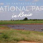 5x Fantastische National Parks in Kenia